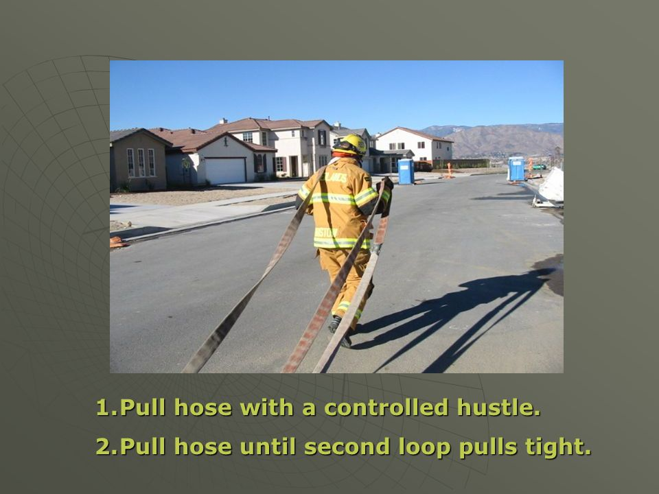 Pull hose with a controlled hustle.