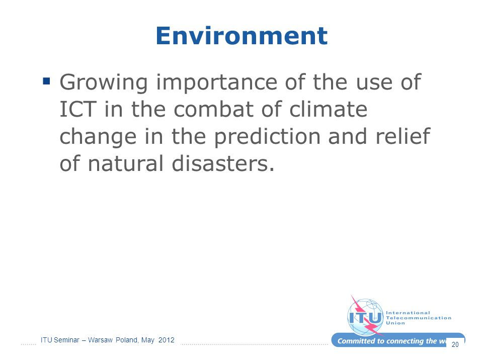Environment Growing importance of the use of ICT in the combat of climate change in the prediction and relief of natural disasters.