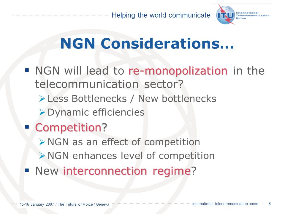 NGN Considerations… NGN will lead to re-monopolization in the telecommunication sector Less Bottlenecks / New bottlenecks.