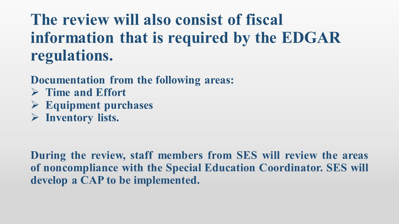 The review will also consist of fiscal information that is required by the EDGAR regulations.