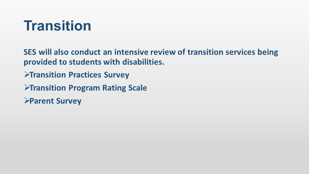 Transition SES will also conduct an intensive review of transition services being provided to students with disabilities.