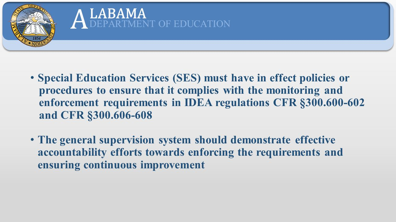 A LABAMA. DEPARTMENT OF EDUCATION. Special Education Services (SES) must have in effect policies or.