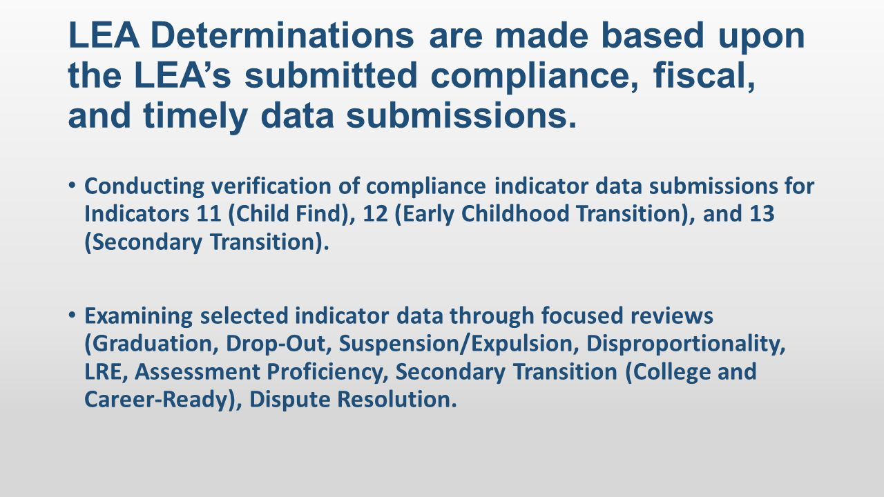 LEA Determinations are made based upon the LEA's submitted compliance, fiscal, and timely data submissions.