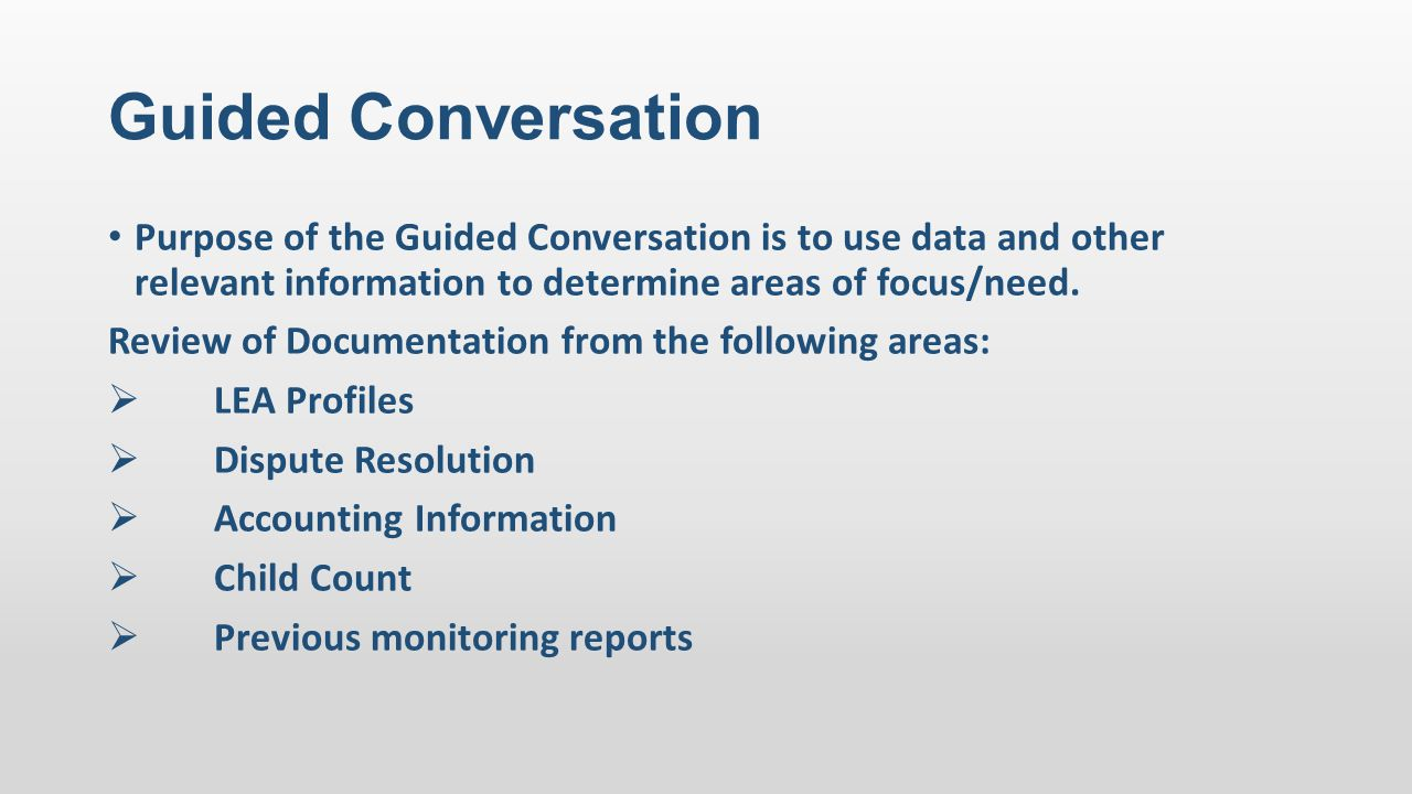 Guided Conversation Purpose of the Guided Conversation is to use data and other relevant information to determine areas of focus/need.