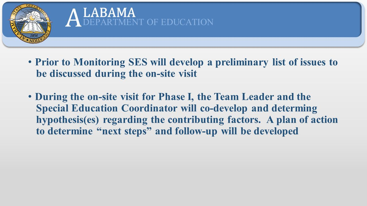 A LABAMA. DEPARTMENT OF EDUCATION. Prior to Monitoring SES will develop a preliminary list of issues to.
