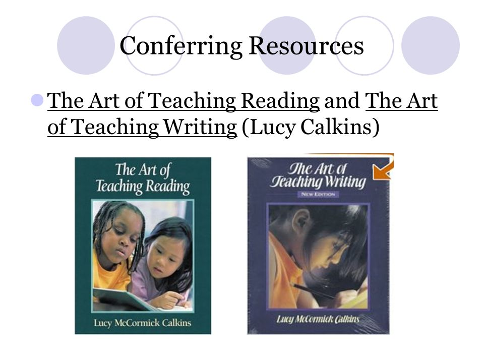 Conferring Resources The Art of Teaching Reading and The Art of Teaching Writing (Lucy Calkins)