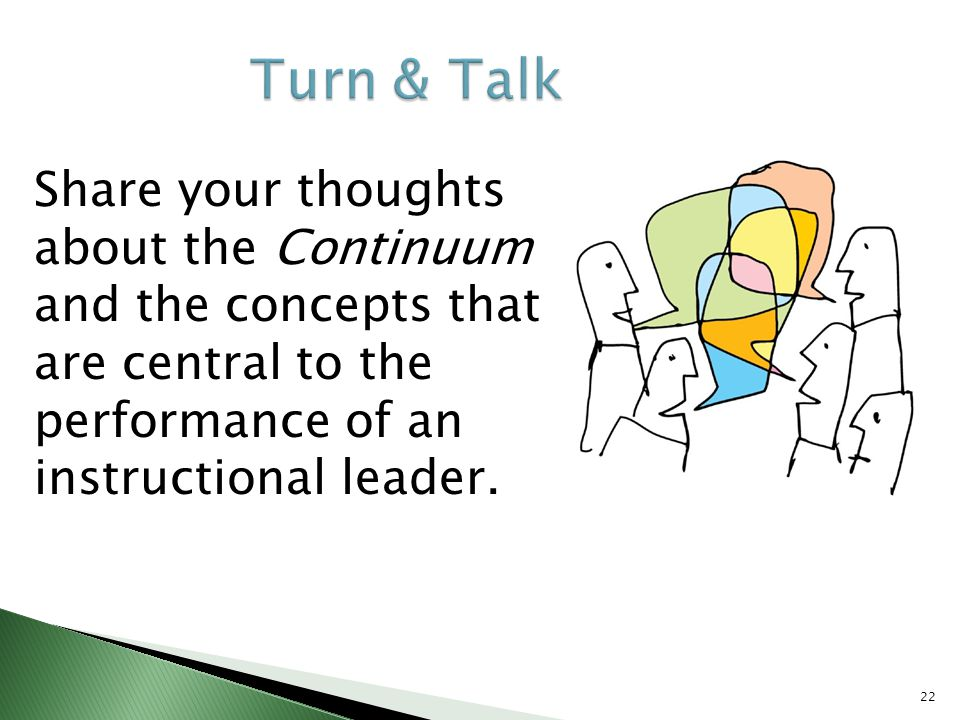 Turn & Talk Share your thoughts about the Continuum and the concepts that are central to the performance of an instructional leader.