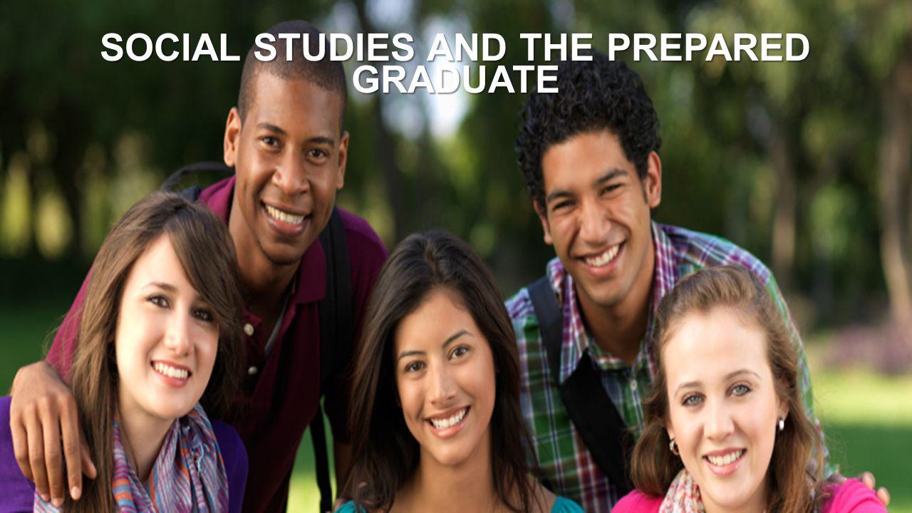 SOCIAL STUDIES AND THE PREPARED GRADUATE