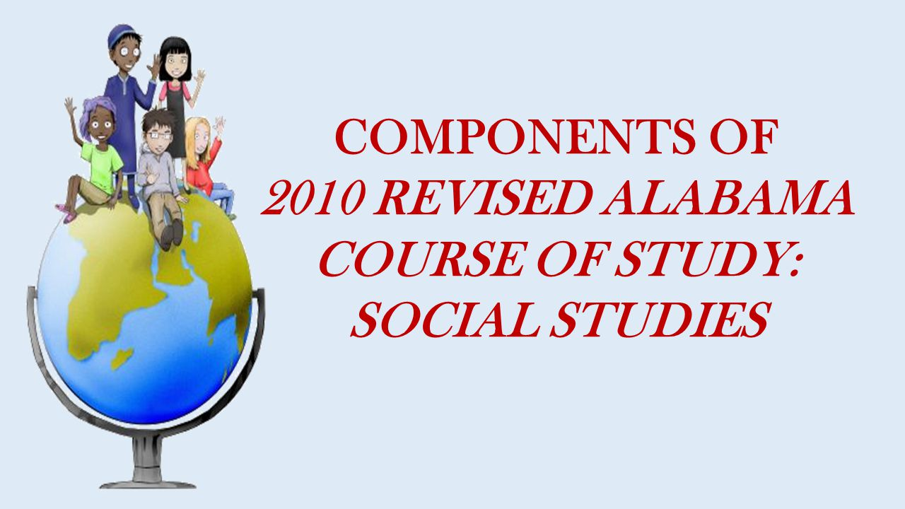 2010 REVISED ALABAMA COURSE OF STUDY: SOCIAL STUDIES