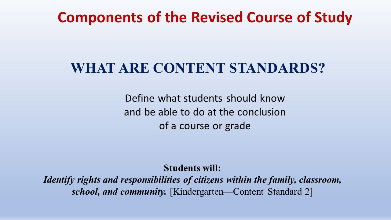 Components of the Revised Course of Study WHAT ARE CONTENT STANDARDS