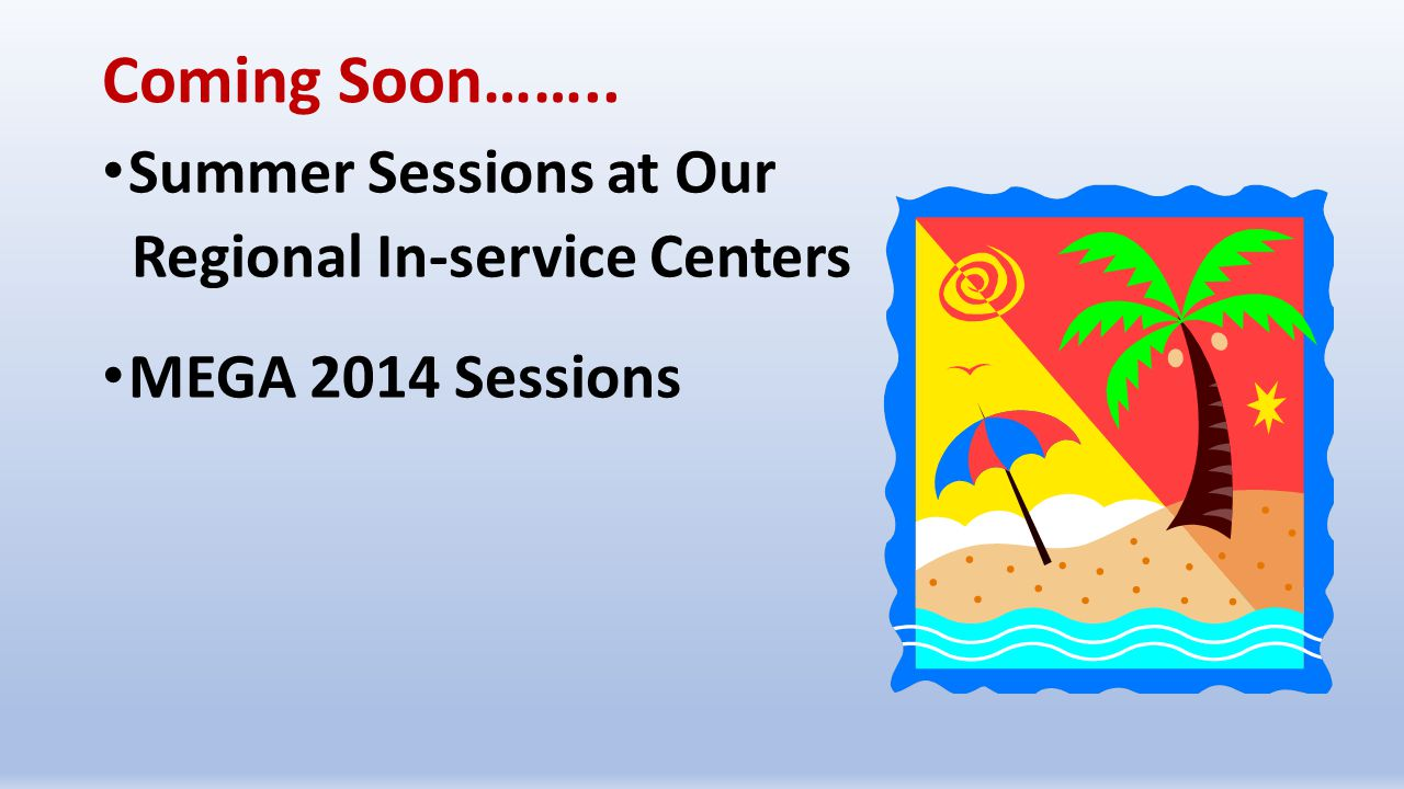 Coming Soon…….. Summer Sessions at Our Regional In-service Centers