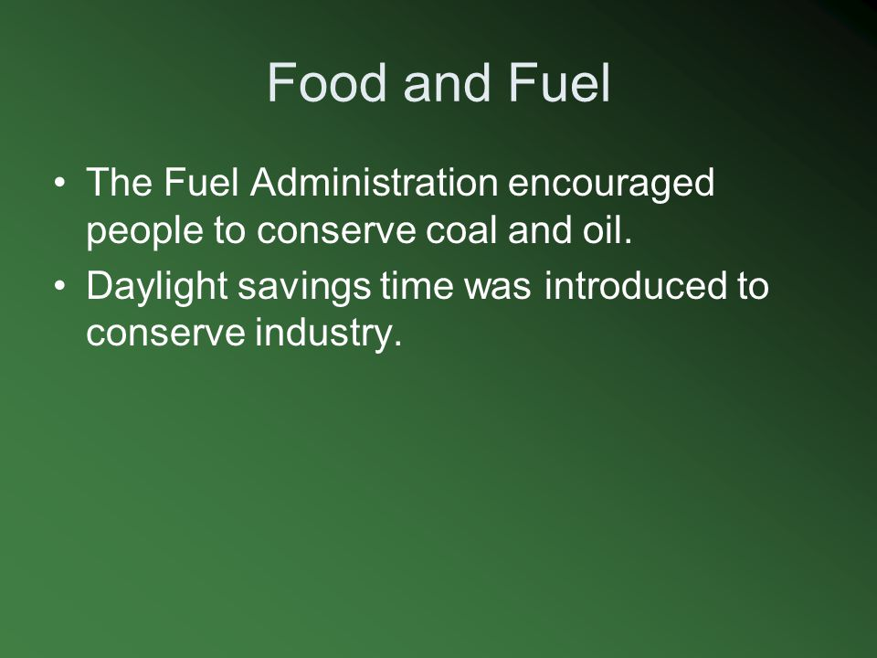 Food and Fuel The Fuel Administration encouraged people to conserve coal and oil.