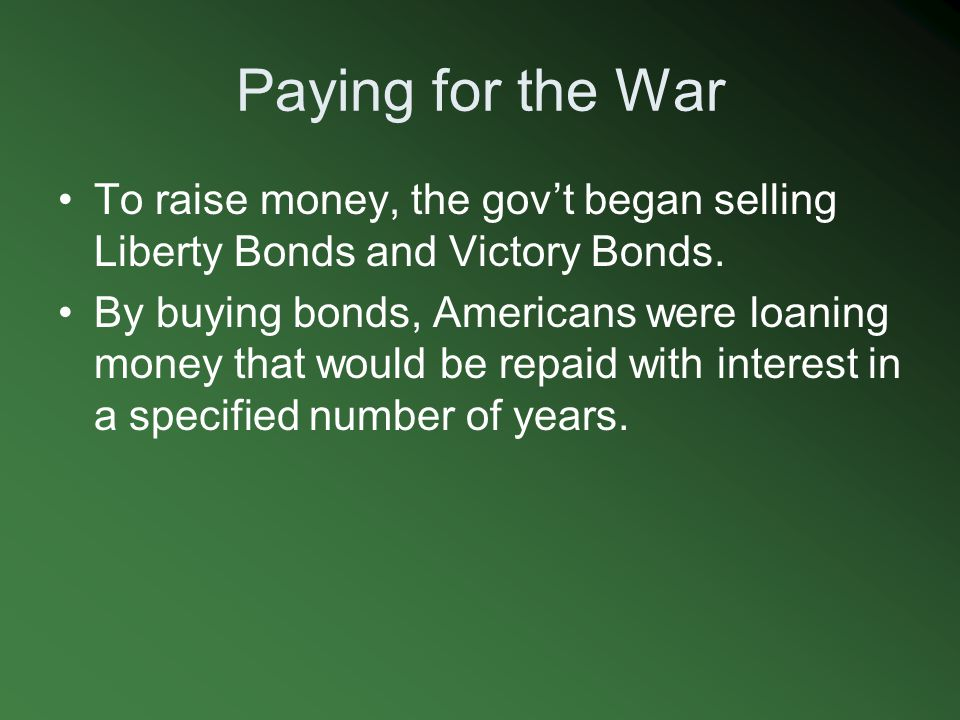Paying for the War To raise money, the gov't began selling Liberty Bonds and Victory Bonds.