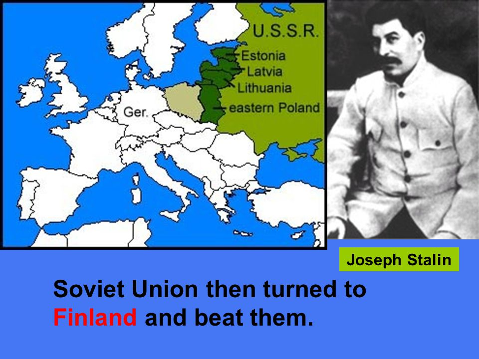 Soviet Union then turned to Finland and beat them.