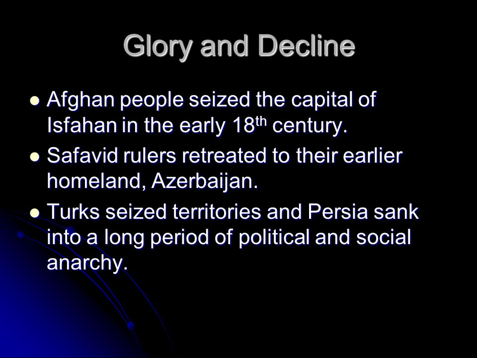 Glory and Decline Afghan people seized the capital of Isfahan in the early 18th century.
