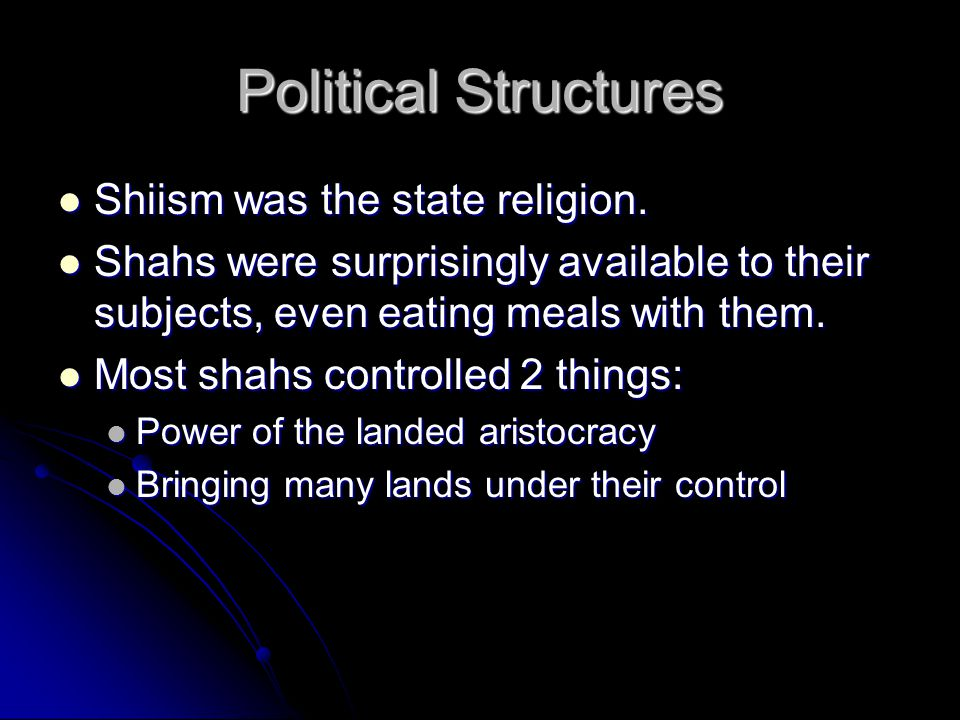 Political Structures Shiism was the state religion.