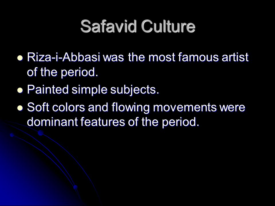 Safavid Culture Riza-i-Abbasi was the most famous artist of the period. Painted simple subjects.