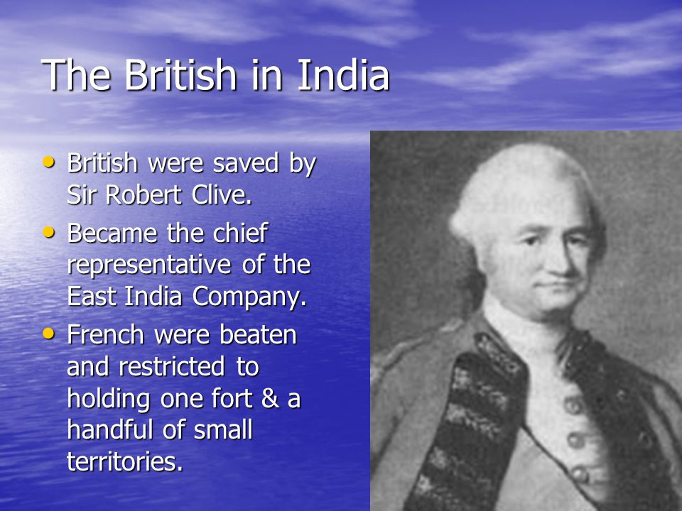 The British in India British were saved by Sir Robert Clive.