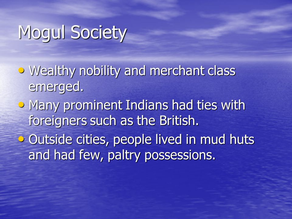 Mogul Society Wealthy nobility and merchant class emerged.