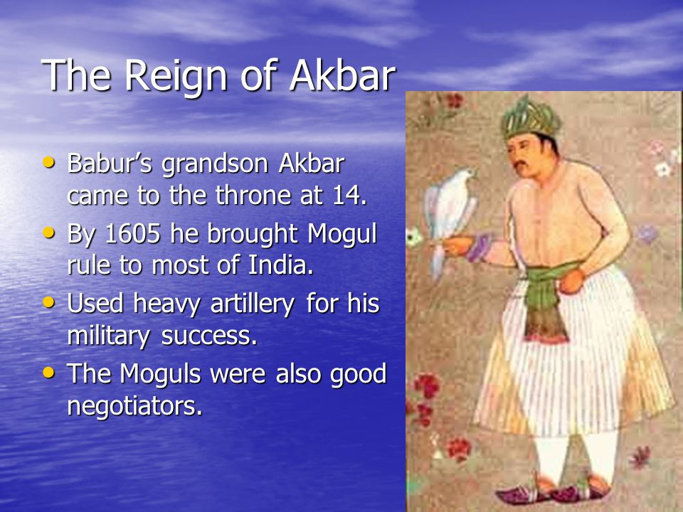 The Reign of Akbar Babur's grandson Akbar came to the throne at 14.