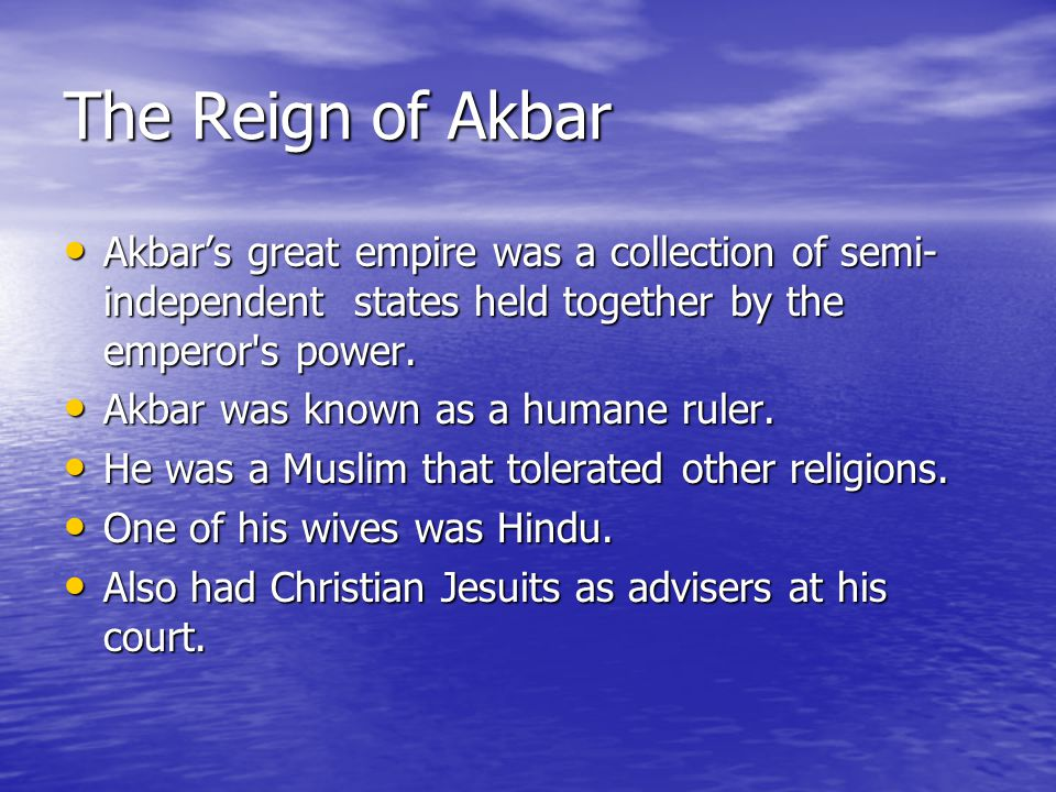 The Reign of Akbar Akbar's great empire was a collection of semi-independent states held together by the emperor s power.