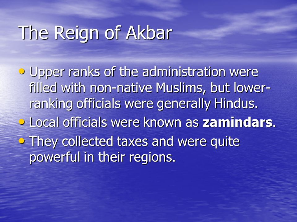 The Reign of Akbar Upper ranks of the administration were filled with non-native Muslims, but lower-ranking officials were generally Hindus.