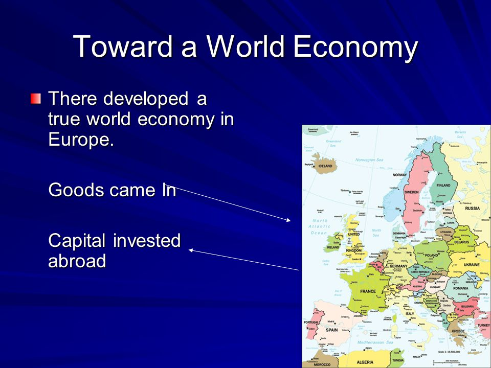 Toward a World Economy There developed a true world economy in Europe.