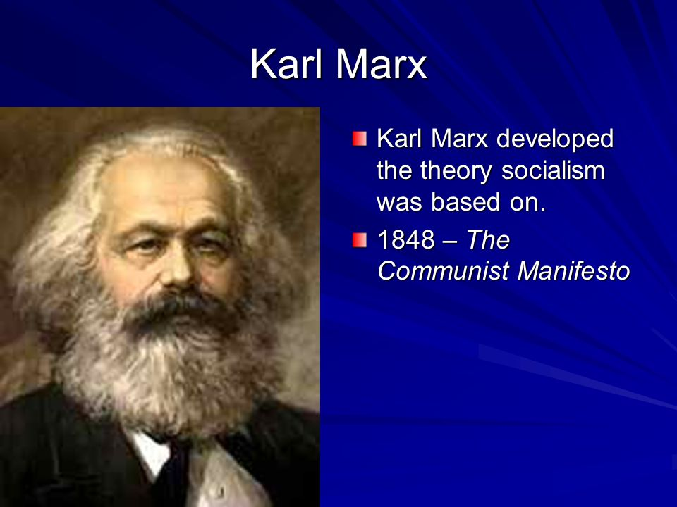 Karl Marx Karl Marx developed the theory socialism was based on.