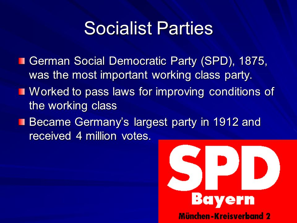 Socialist Parties German Social Democratic Party (SPD), 1875, was the most important working class party.