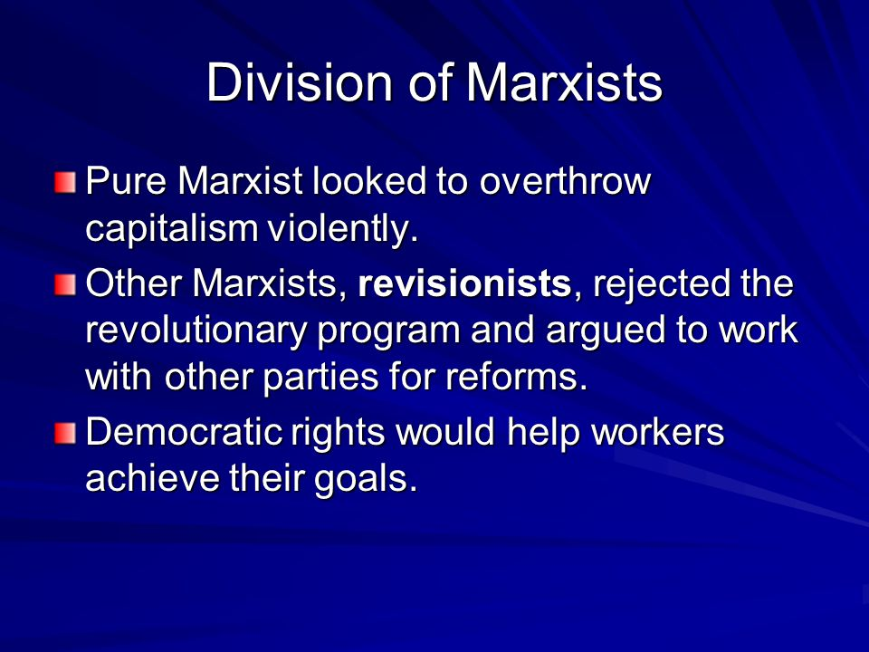 Division of Marxists Pure Marxist looked to overthrow capitalism violently.
