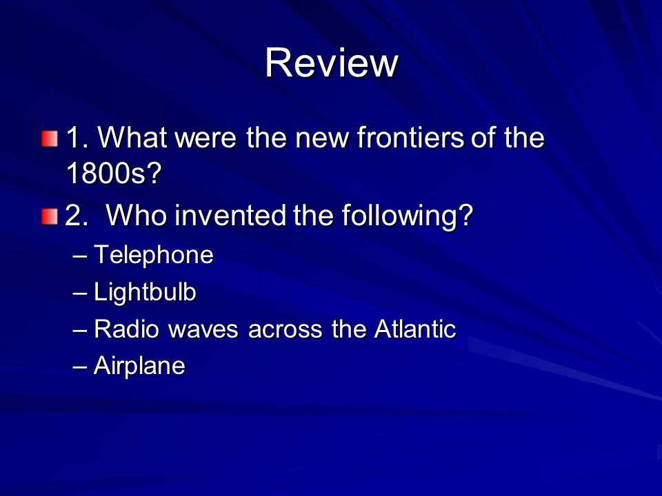 Review 1. What were the new frontiers of the 1800s