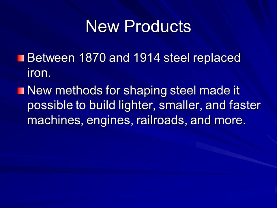 New Products Between 1870 and 1914 steel replaced iron.