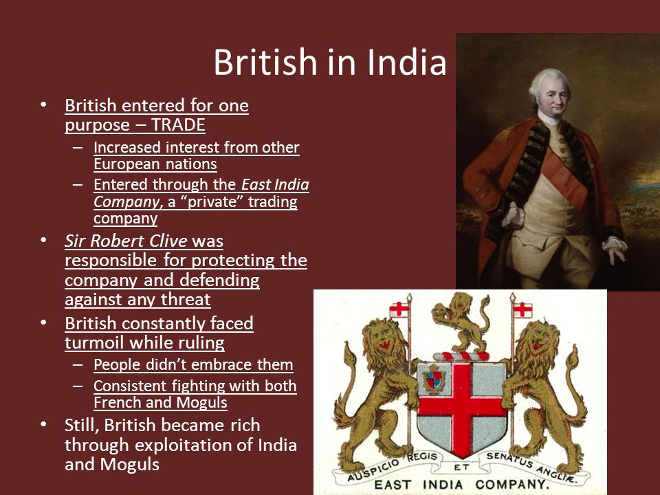 British in India British entered for one purpose – TRADE