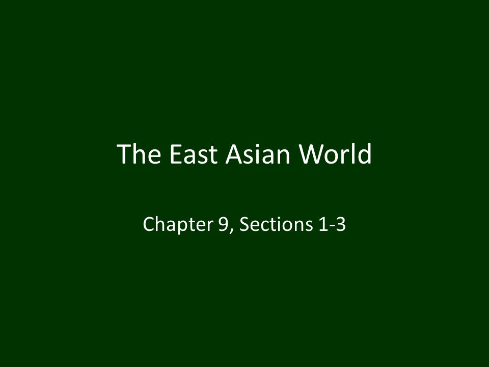 The East Asian World Chapter 9, Sections 1-3