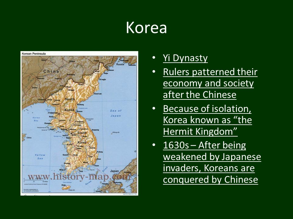 Korea Yi Dynasty. Rulers patterned their economy and society after the Chinese. Because of isolation, Korea known as the Hermit Kingdom