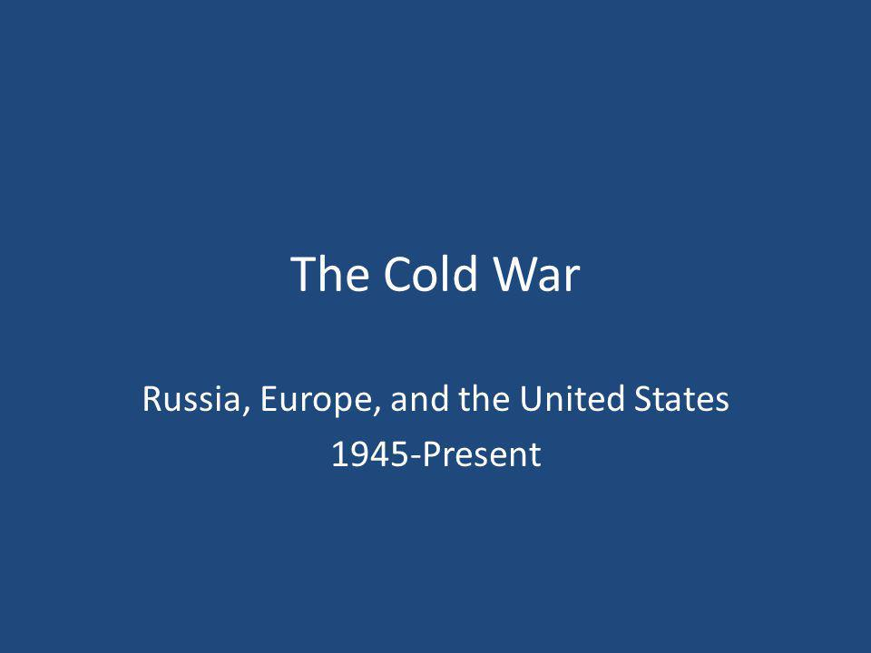 Russia, Europe, and the United States 1945-Present