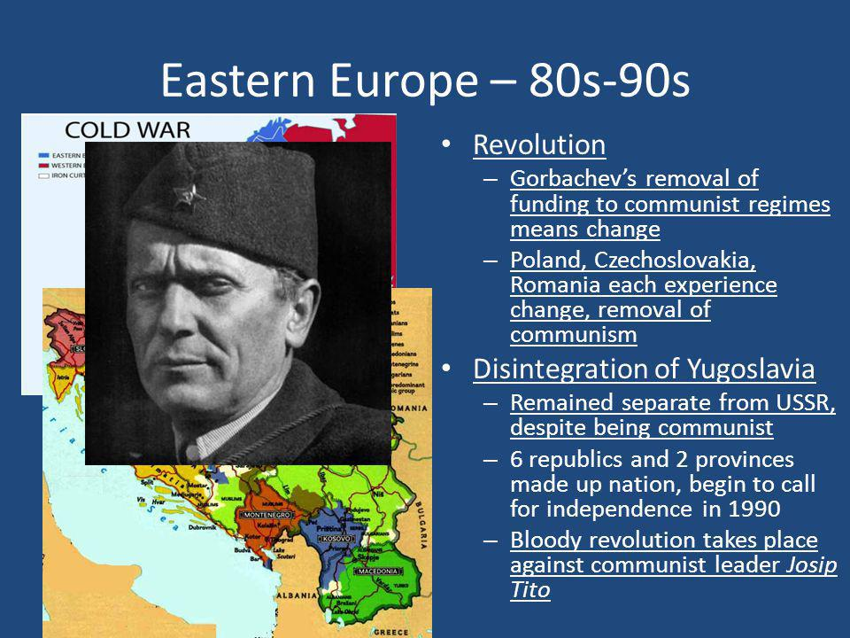 Eastern Europe – 80s-90s Revolution Disintegration of Yugoslavia