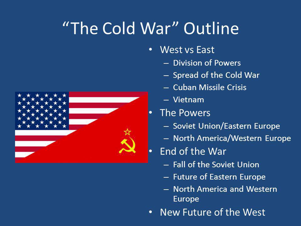 The Cold War Outline West vs East The Powers End of the War
