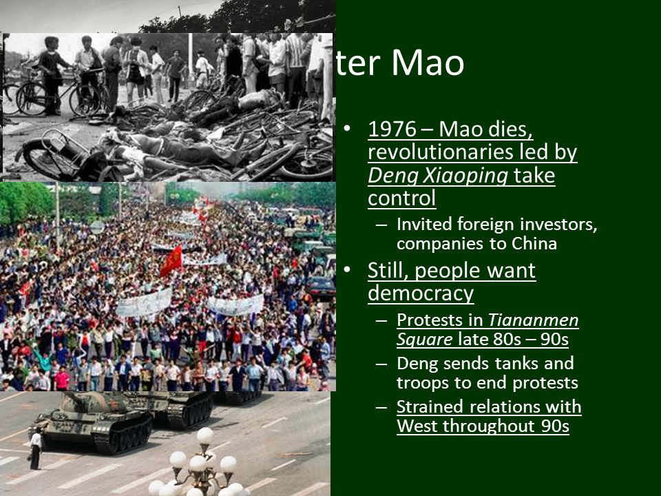 China After Mao 1976 – Mao dies, revolutionaries led by Deng Xiaoping take control. Invited foreign investors, companies to China.