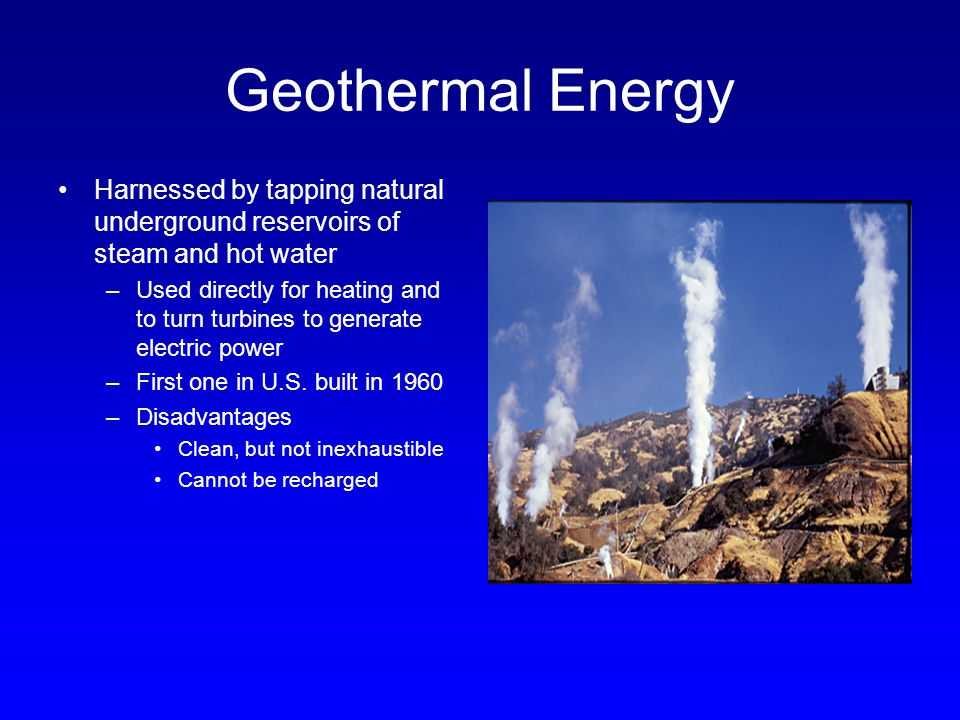 Geothermal Energy Harnessed by tapping natural underground reservoirs of steam and hot water.