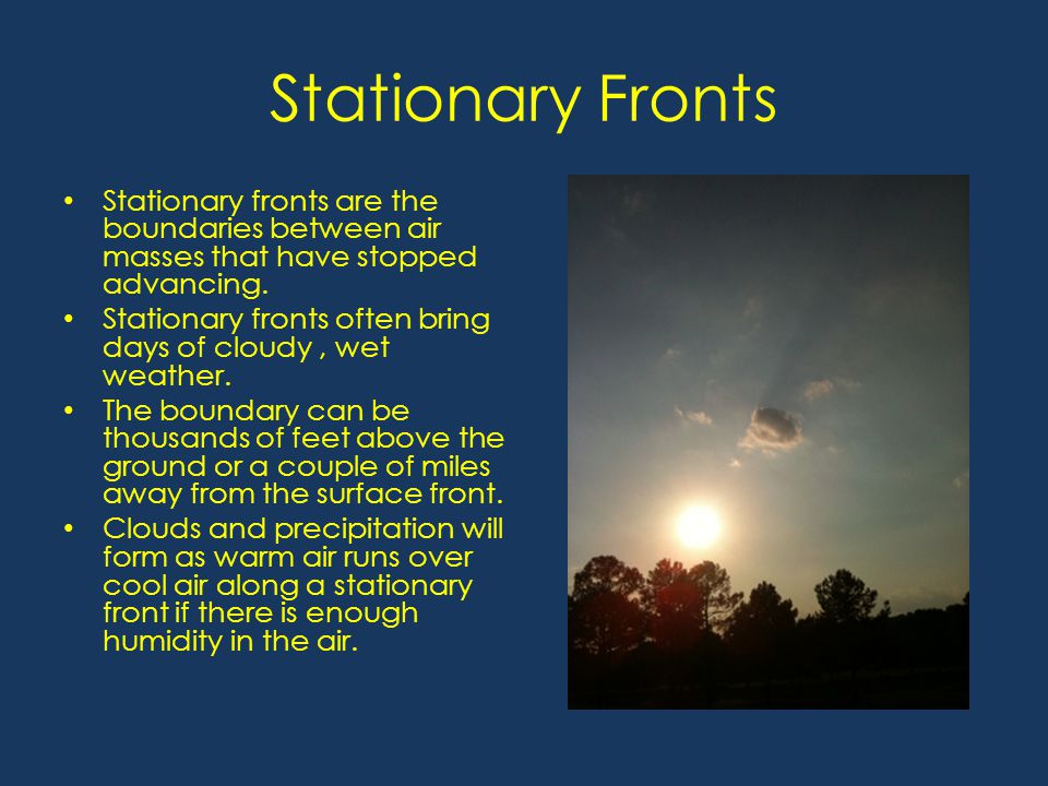 Stationary Fronts Stationary fronts are the boundaries between air masses that have stopped advancing.