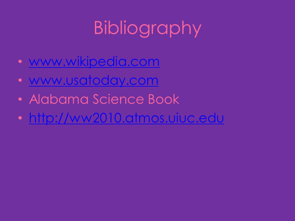 Bibliography www.wikipedia.com www.usatoday.com Alabama Science Book
