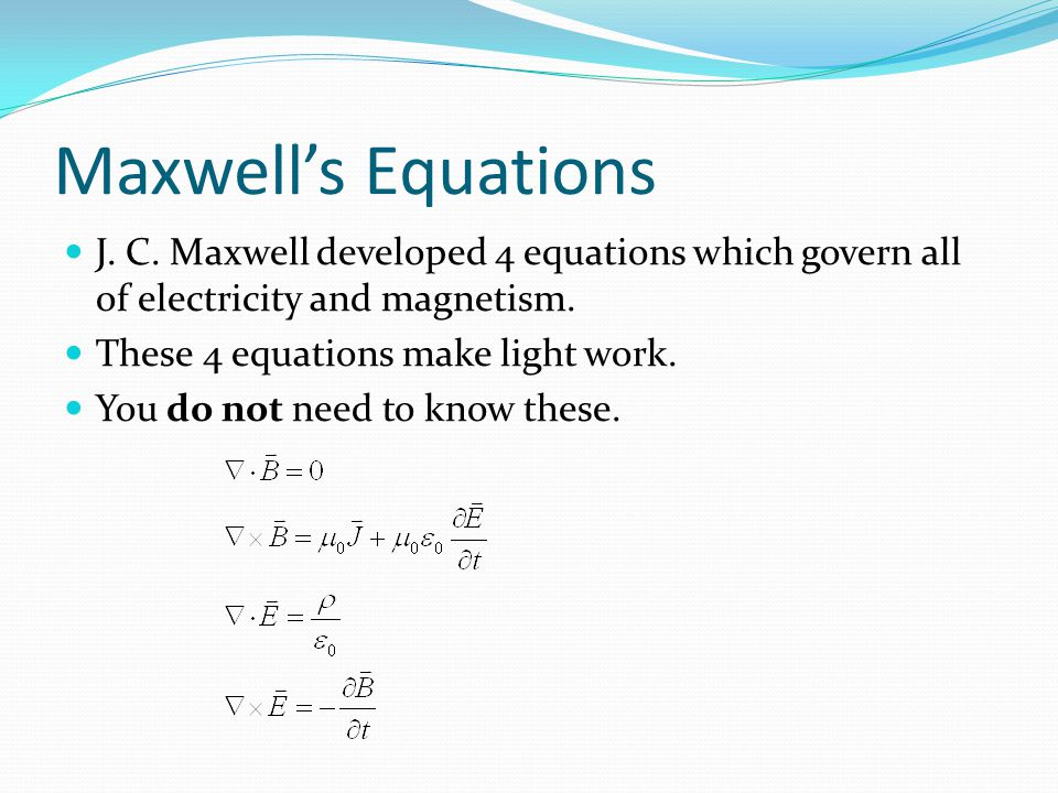 Maxwell's Equations J. C. Maxwell developed 4 equations which govern all of electricity and magnetism.