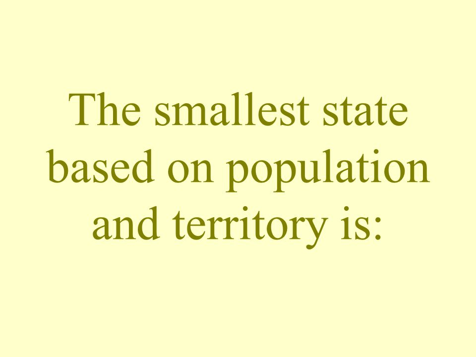 The smallest state based on population and territory is:
