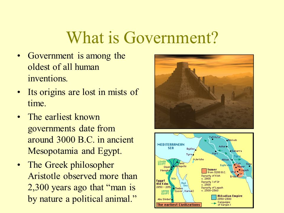 What is Government Government is among the oldest of all human inventions. Its origins are lost in mists of time.