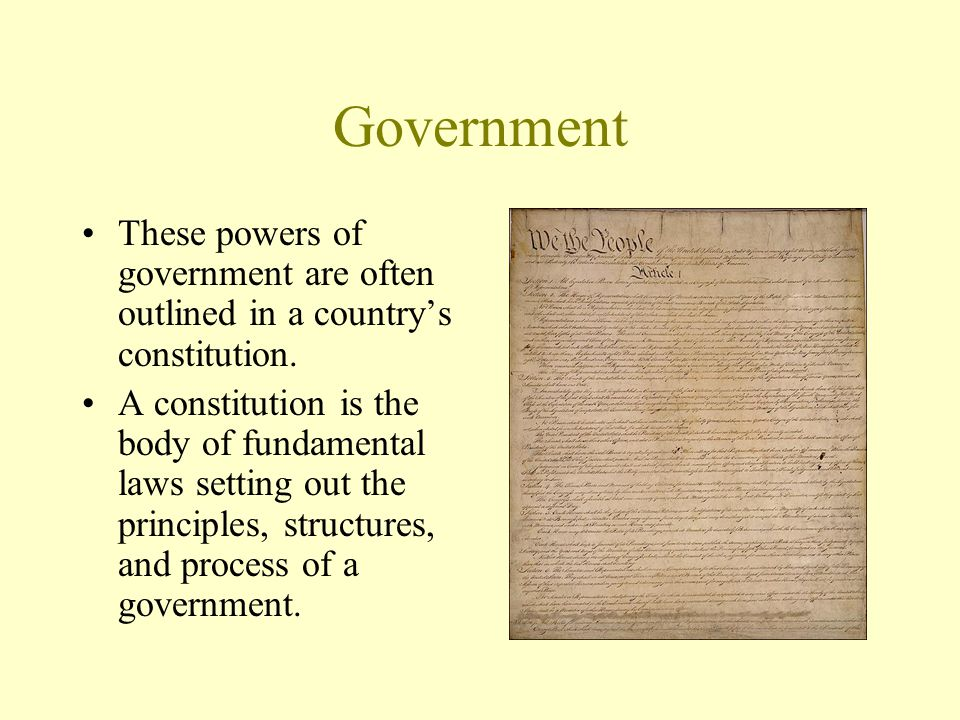 Government These powers of government are often outlined in a country's constitution.