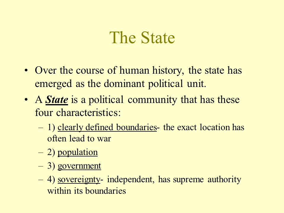 The State Over the course of human history, the state has emerged as the dominant political unit.