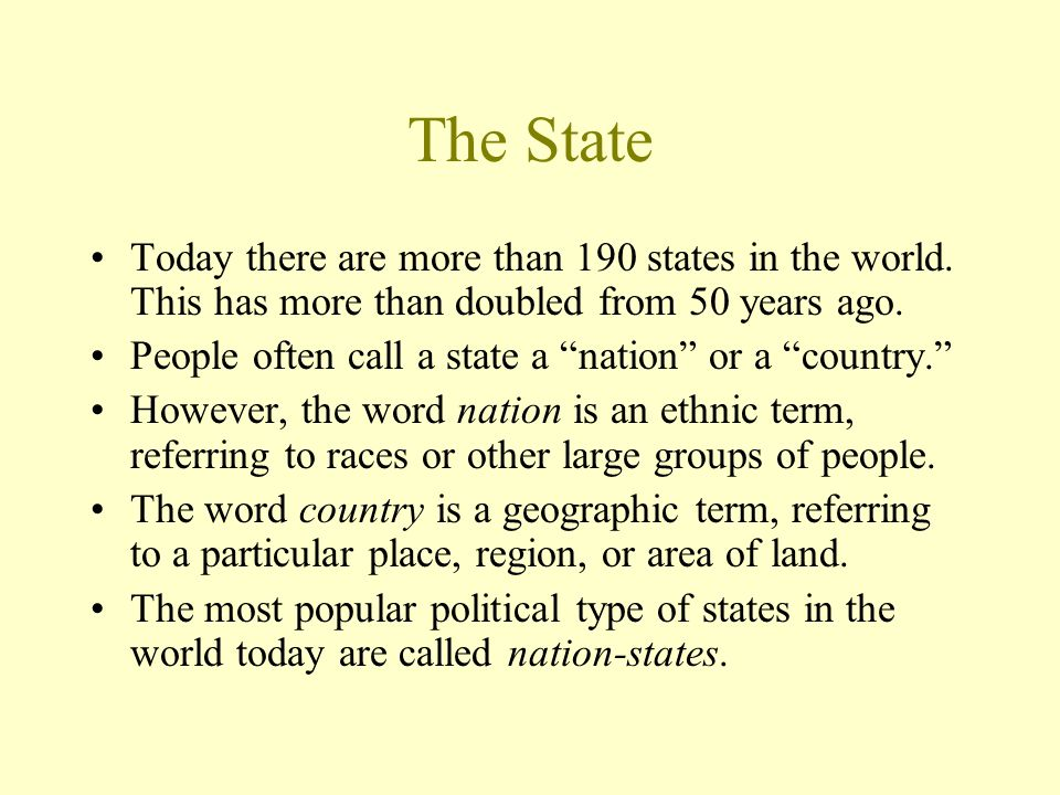 The State Today there are more than 190 states in the world. This has more than doubled from 50 years ago.