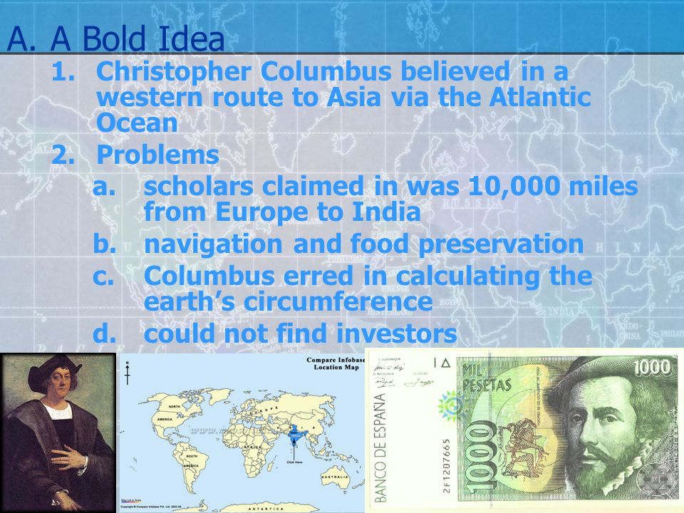 A. A Bold Idea Christopher Columbus believed in a western route to Asia via the Atlantic Ocean. Problems.