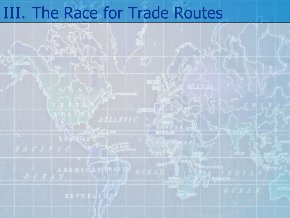 III. The Race for Trade Routes
